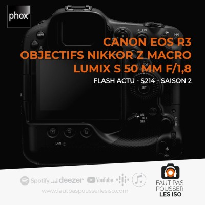 FLASH ACTU - S214 - Canon EOS R3, objectifs Nikkor Z macro, Lumix S 50 mm f/1,8 cover