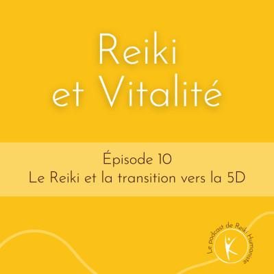 #10 – Le Reiki et la transition vers la 5D cover