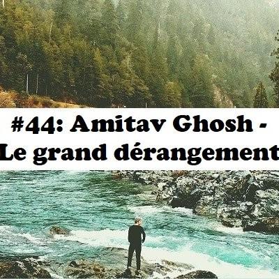 #44: Amitav Ghosh - Le Grand Dérangement cover