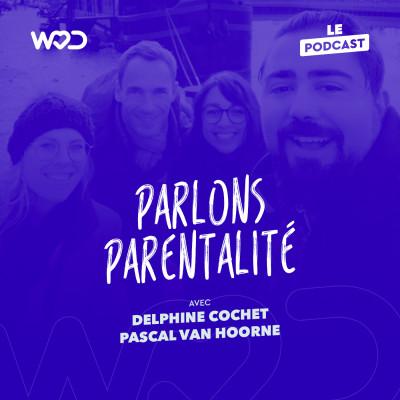 #11 - Parlons Parentalité - avec Delphine Cochet et Pascal Van Hoorne cover