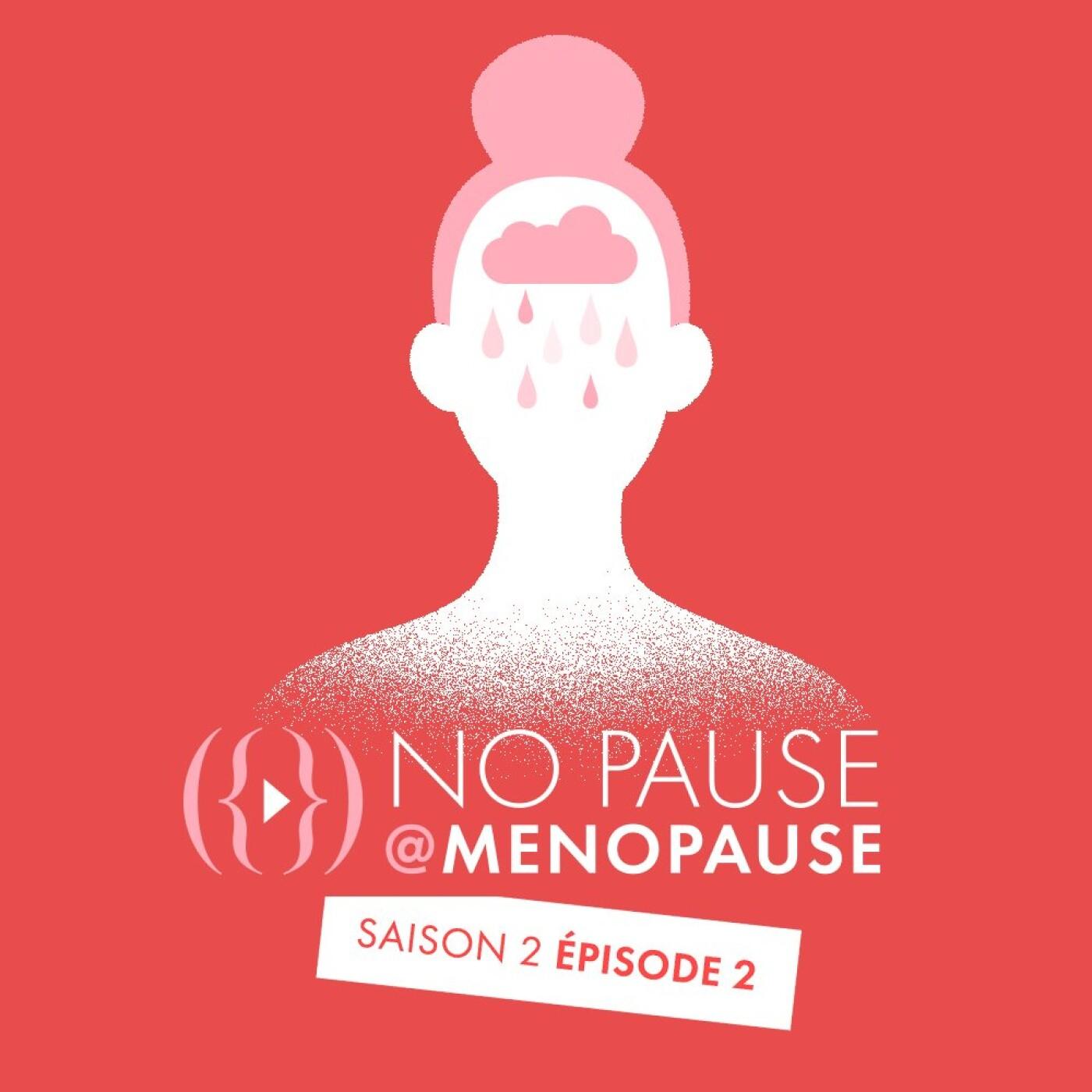 [Saison 2- Épisode 2] : Comment passer le cap de la ménopause ?