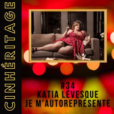 #34 – KATIA LÉVESQUE : JE M'AUTOREPRÉSENTE cover