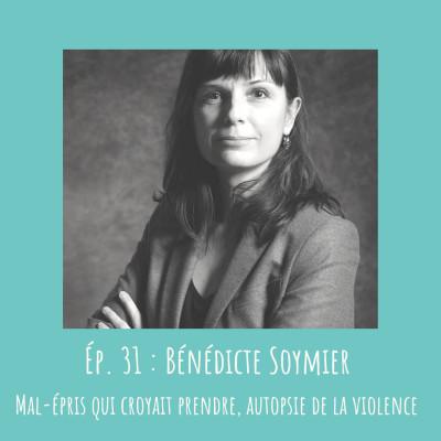 # 31 - Bénédicte Soymier : Mal-épris qui croyait prendre, autopsie de la violence cover