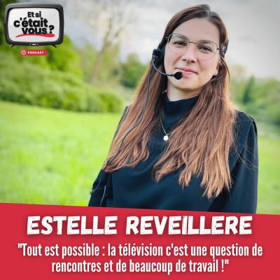 """#05 - Estelle Reveillere - """"Tout est possible : la télévision c'est une question de rencontres et de beaucoup de travail !"""" cover"""