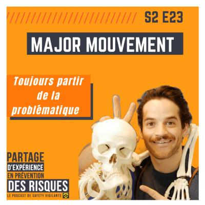 S2E23 - Major Mouvement - Toujours partir de la problématique cover