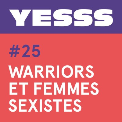 YESSS #25 - Warriors et femmes sexistes cover