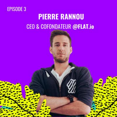 E03 - Pierre Rannou, Co-Fondateur & CEO @Flat.io cover