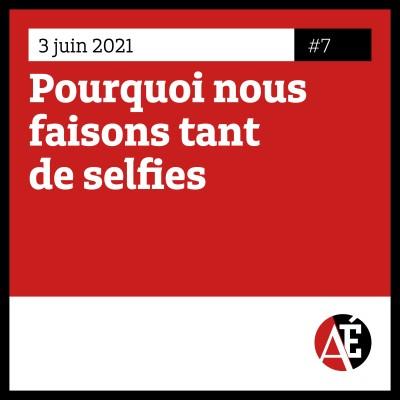 #7 Pourquoi nous faisons tant de selfies cover