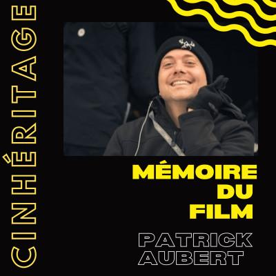 #33 – PATRICK AUBERT : MÉMOIRE DU FILM cover