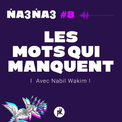 Na3na3 #8 - Les mots qui manquent (avec Nabil Wakim) cover