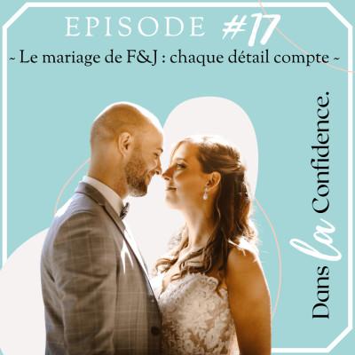#17  - Le mariage de F&J : chaque détail compte cover