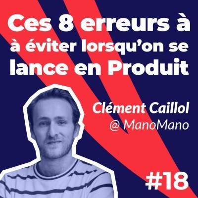 #18 - Ces 8 erreurs à éviter lorsqu'on se lance en Produit ⚡️- Clément Caillol de ManoMano cover