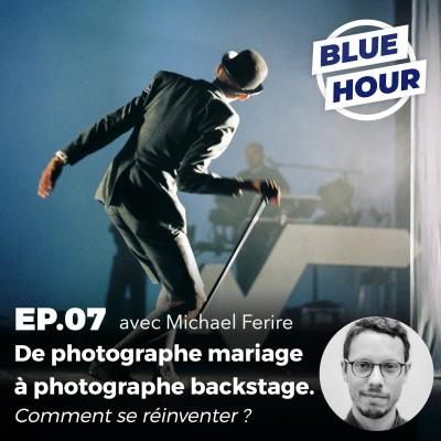 EP.07 - De photographe mariage à photographe backstage. Comment se réinventer ? (ft. MICHAEL FERIRE) cover
