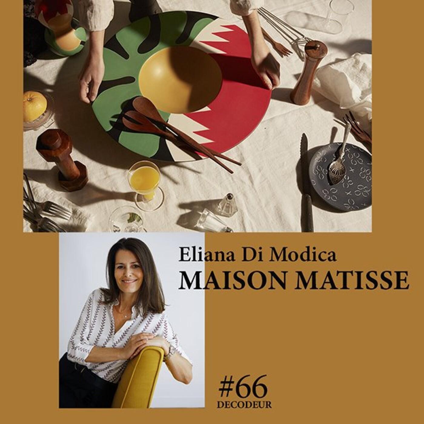 #66 Eliana Di Modica de Maison Matisse, des objets inspirés par l'univers du peintre Henri Matisse
