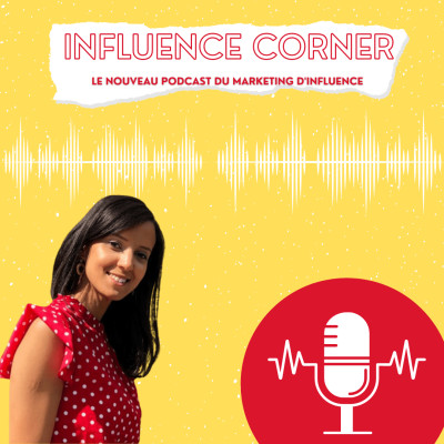 INFLUENCE CORNER le podcast cover