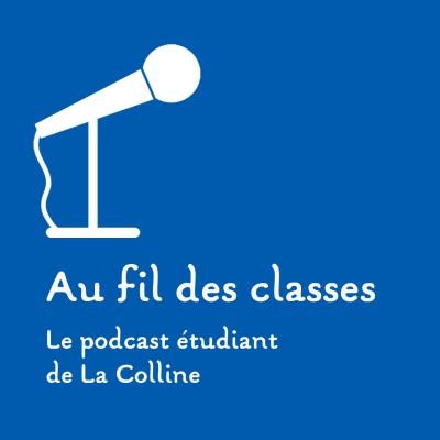 Au fil des classes - le podcast étudiant de La Colline cover