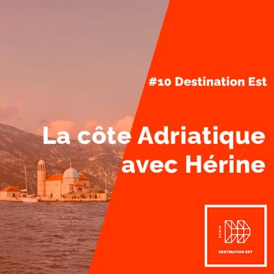 #10 Destination Est - La côte Adriatique avec Hérine cover