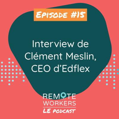 Episode 15 - Interview de Clément Meslin, CEO d'Edflex cover