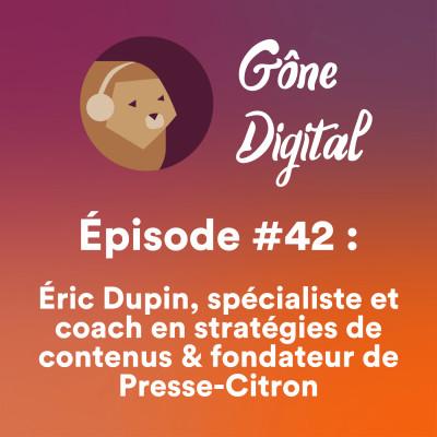 Épisode #42 - Éric Dupin, spécialiste et coach en stratégies de contenus & fondateur de Presse-Citron cover