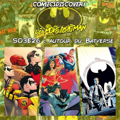 image ComicsDiscovery S03E27 : Autour du Batverse