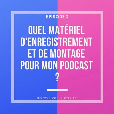Quel matériel d'enregistrement et de montage pour mon podcast ? cover
