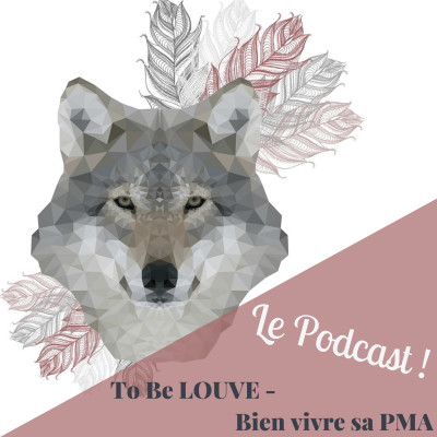 To Be Louve - Bien vivre sa PMA - Le podcast cover