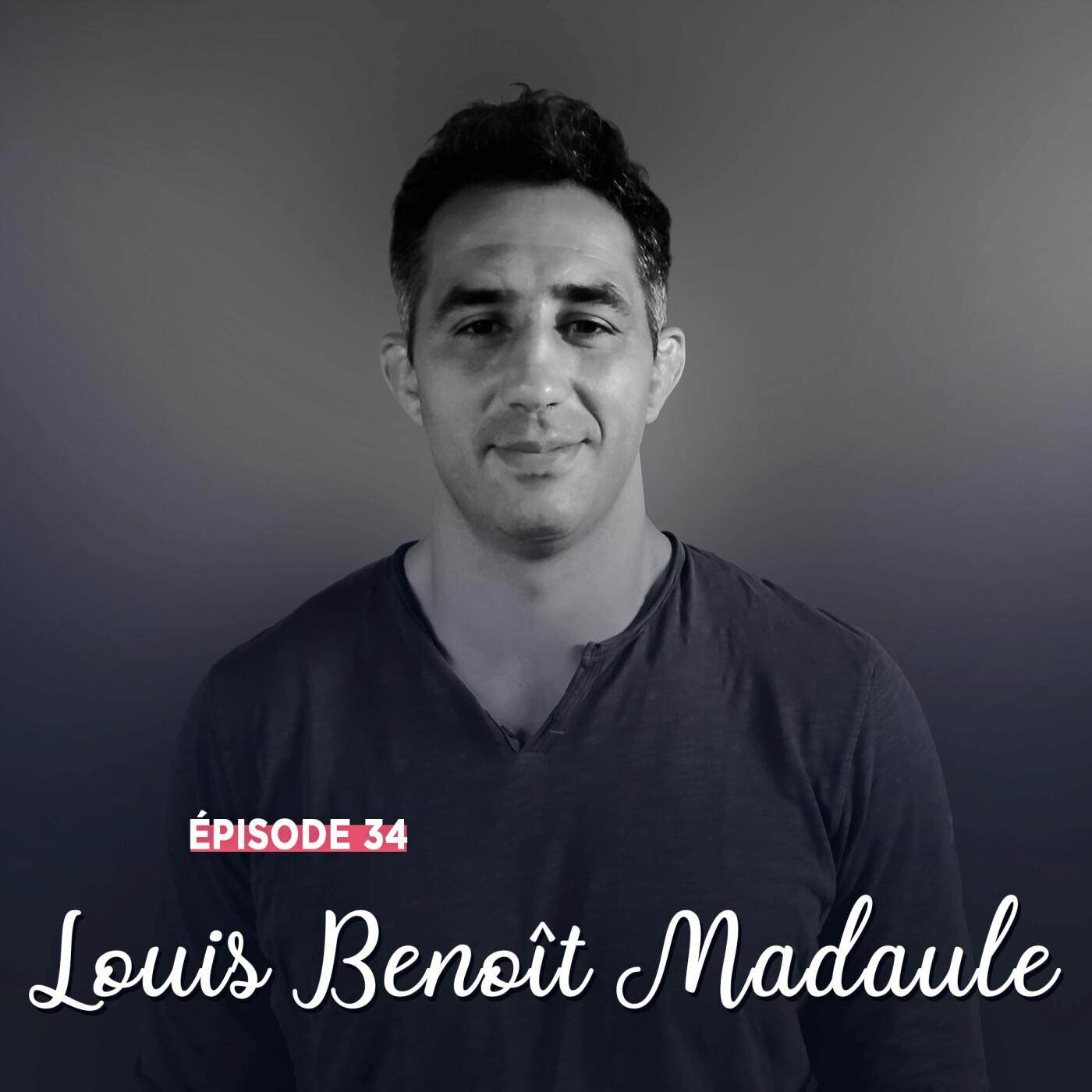 #34 - Louis-Benoît Madaule, le meilleur de soi-même - Curiosité et partage