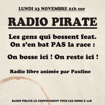 Radio Pirate - Ceux qui bossent ft. On s'en bat PAS la race ! - On bosse ici ! On reste ici ! - Emission du lundi 23 novembre cover