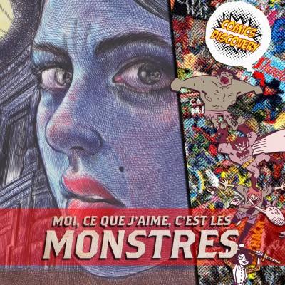 image ComicsDiscovery S04E29 : Moi ce que j'aime, c'est les monstres
