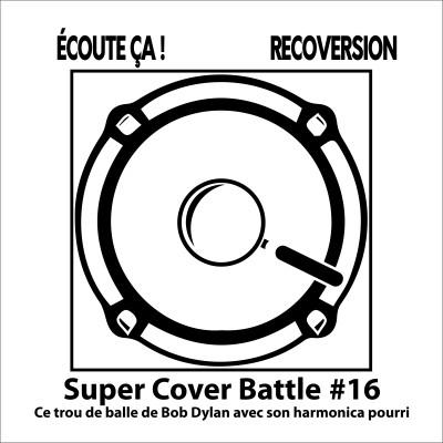 Ep 95 : Super Cover Battle #16 Ce trou de balle de Bob Dylan avec son harmonica pourri cover