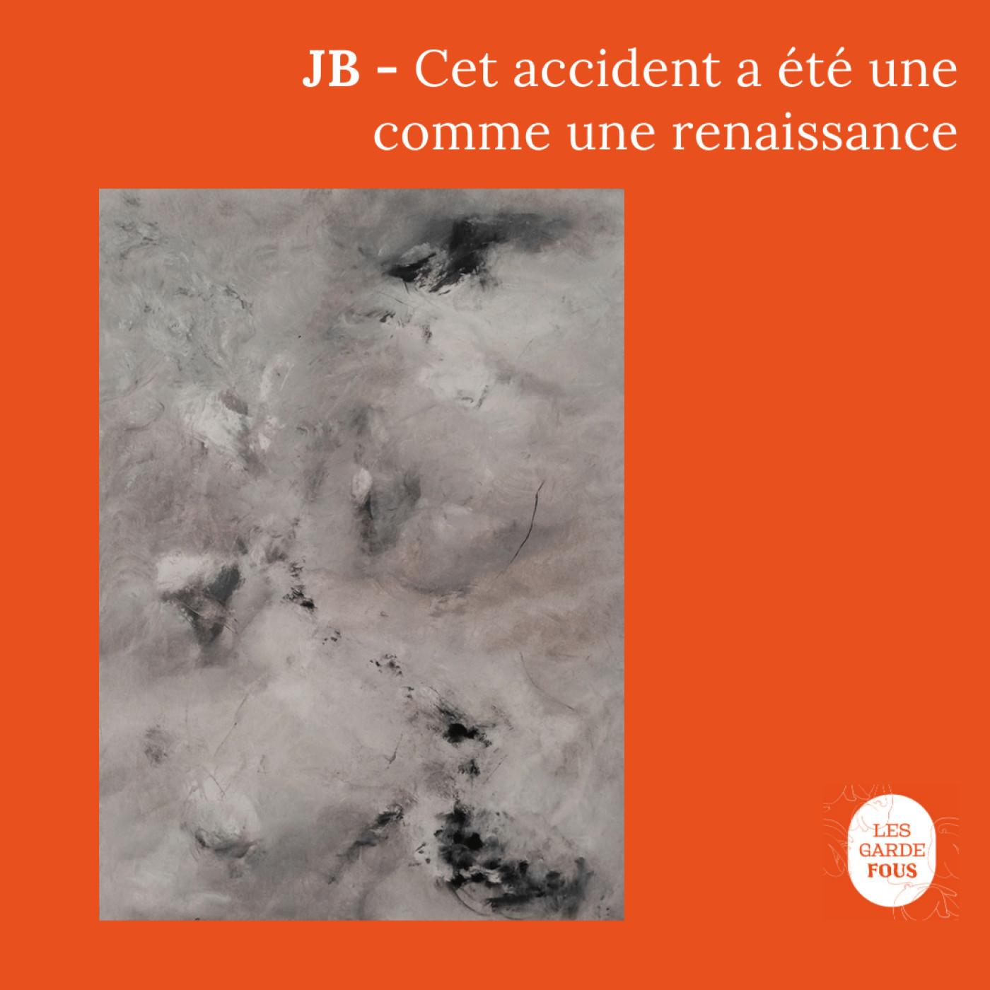JB, cet accident a été comme une renaissance