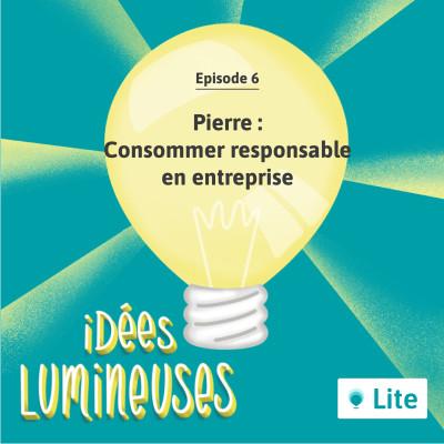 Ep. 06 - Consommer responsable en entreprise avec Pierre cover