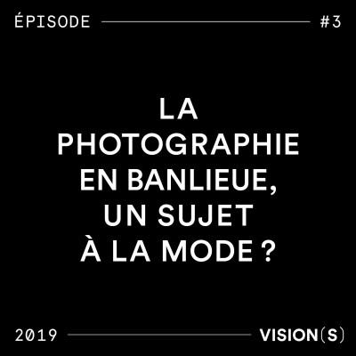 EPISODE #3 - La photographie en banlieue, un sujet à la mode ? cover