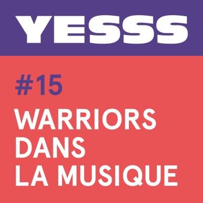 YESSS #15 - Warriors dans la musique, en live à la Fiesta des Suds cover