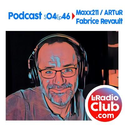 S04Ep46 PodCast LeRadioClub Maxx211 - ARTuR avec Fabrice Revault cover
