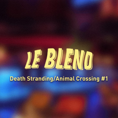 Blend #1 Death Stranding/Animal Crossing/Call of Duty Warzone ET Kind Words/Blasphemous cover