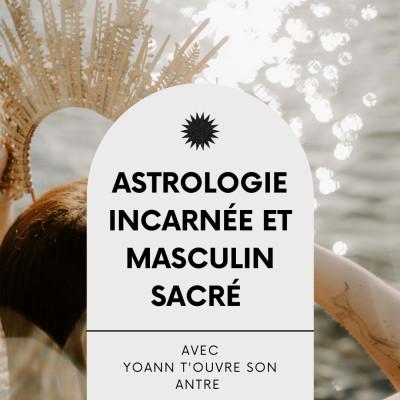 #16 Astrologie incarnée et Masculin Sacré, Interview éveillée avec Yoann t'ouvre son antre cover