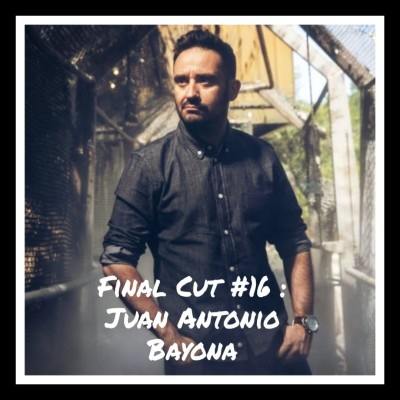 image Final Cut Episode 16 - Juan Antonio Bayona