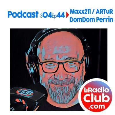 Thumbnail Image S04Ep44 PodCast LeRadioClub Maxx211 - ARTuR avec DomDom Perrin