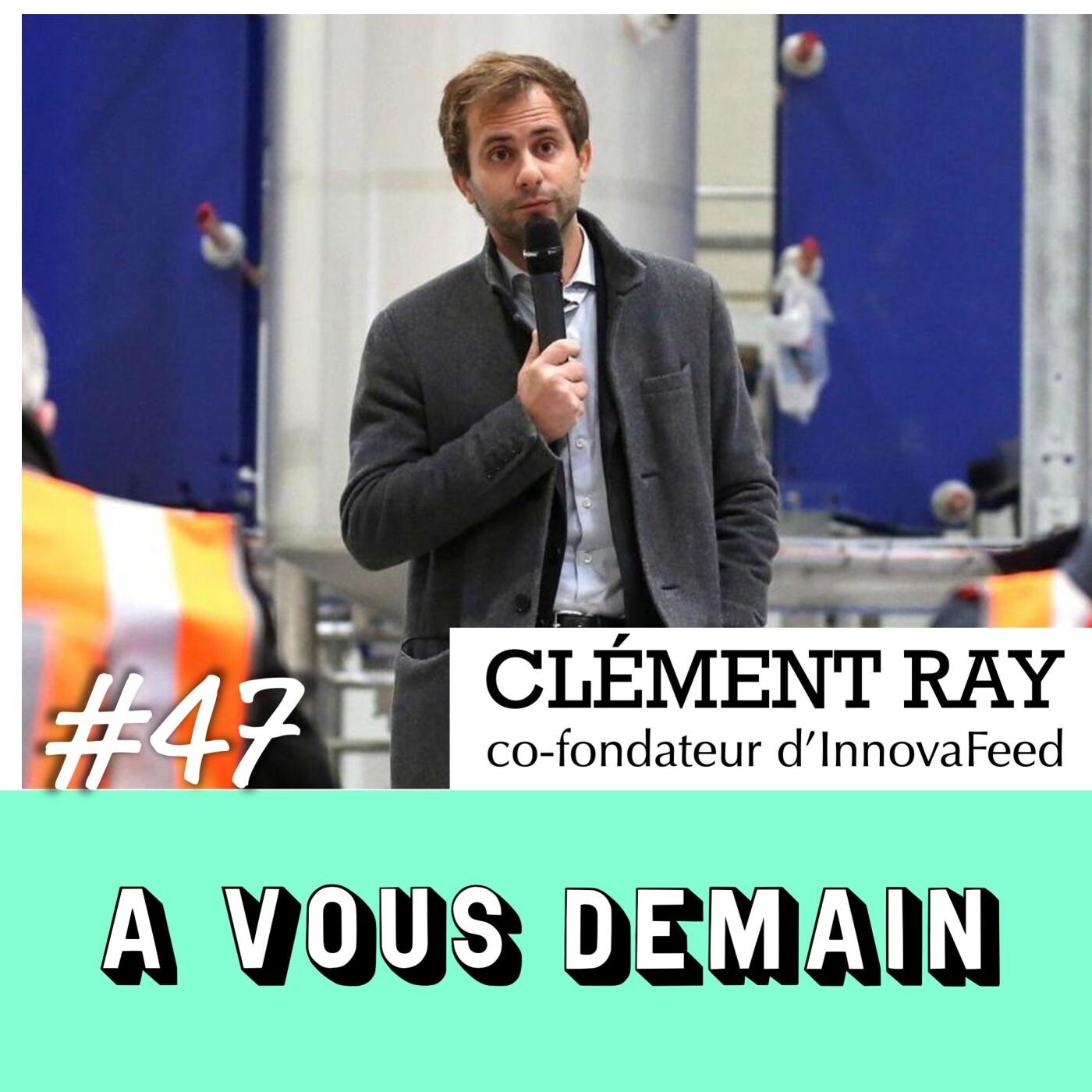 #47 l Clément Ray (InnovaFeed) : l'homme qui veut nourrir la planète avec des insectes