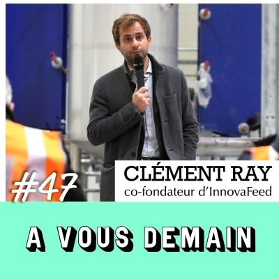 #47 l Clément Ray (InnovaFeed) : l'homme qui veut nourrir la planète avec des insectes cover