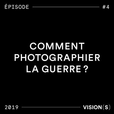 EPISODE #4 - Comment photographier la guerre ? cover