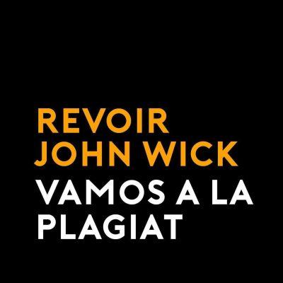 image Vamos a la Plagiat n°4: Revoir John Wick