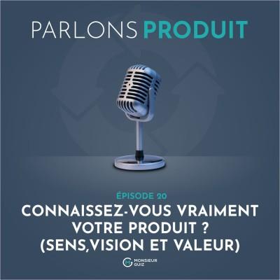 Episode 20 - Connaissez-vous vraiment votre produit ? (sens, vision et valeur) cover