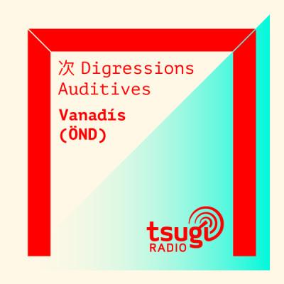 [RÉSIDENCE] Digressions Auditives avec Vanadís (ÖND) cover