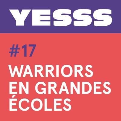 YESSS #17 - Warriors en grandes écoles, en live à Sciences Po Aix cover
