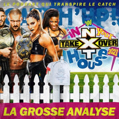 Catch'up! NXT Takeover In Your House 2021 — La Grosse Analyse cover