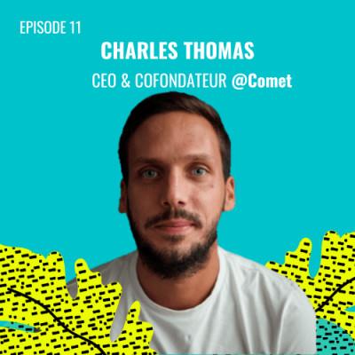 E11 - Charles Thomas, CEO & Co-Fondateur @Comet cover