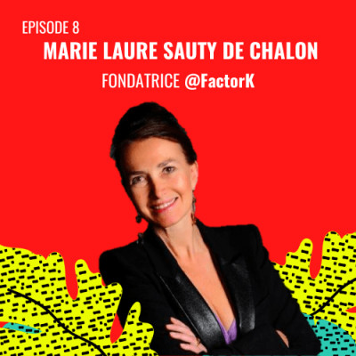 E08 - Marie-Laure Sauty de Chalon, Fondatrice @FactorK cover