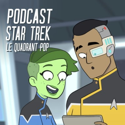 Le Quadrant Pop #12 : Présentation et critique de Star Trek Lower Decks cover